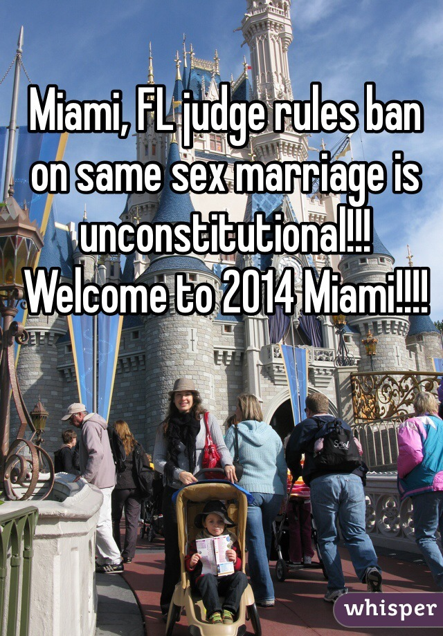 Miami, FL judge rules ban on same sex marriage is unconstitutional!!! Welcome to 2014 Miami!!!!