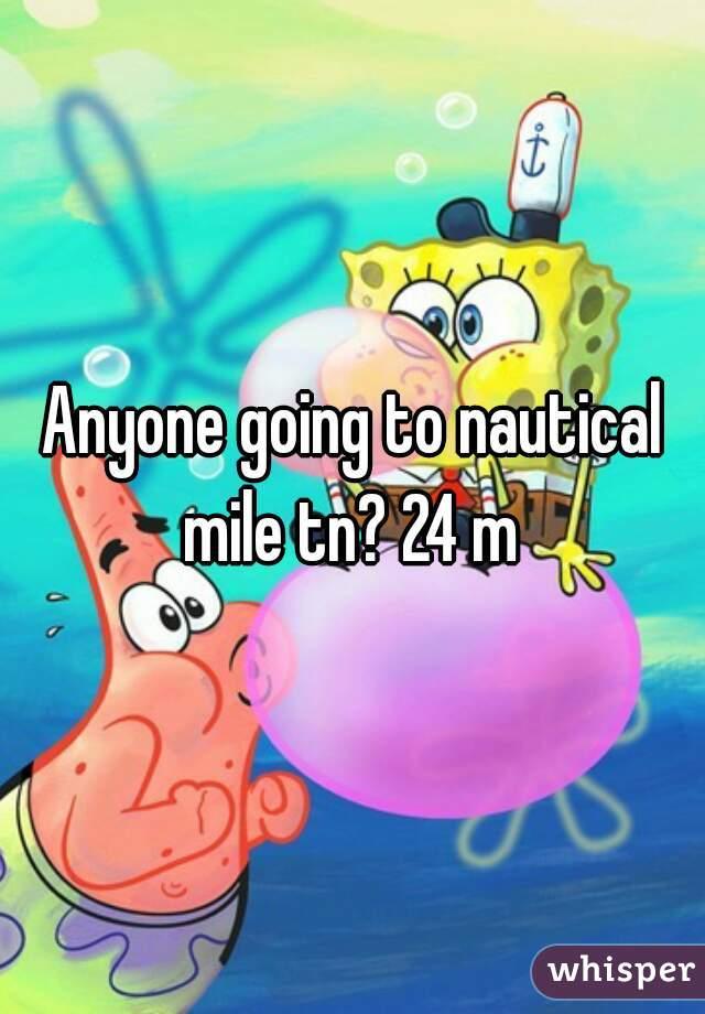Anyone going to nautical mile tn? 24 m