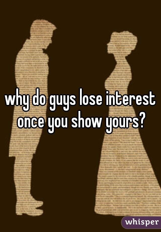 why do guys lose interest