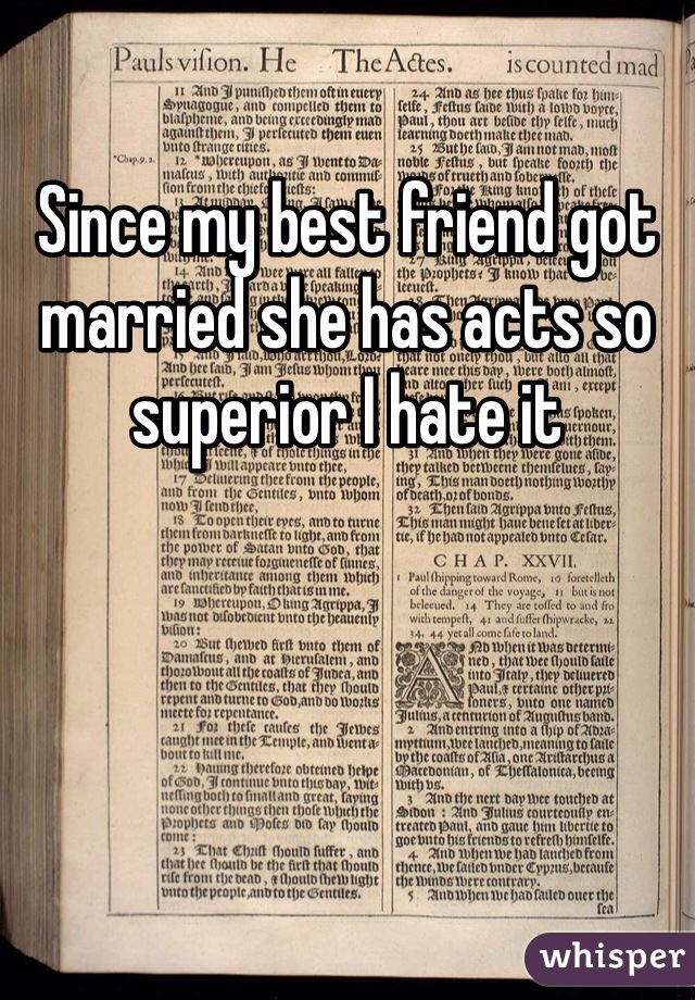 Since my best friend got married she has acts so superior I hate it
