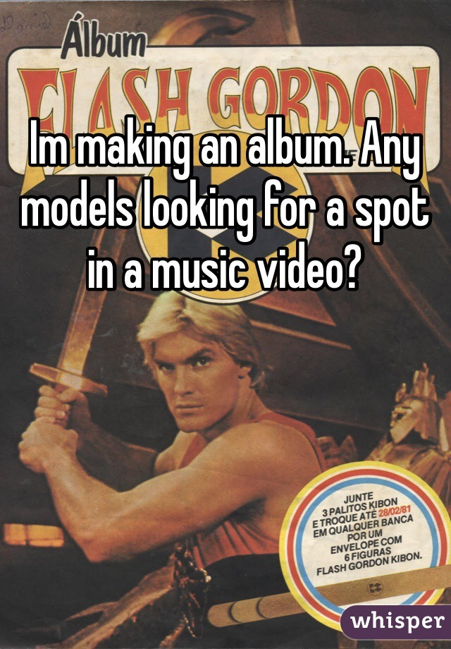 Im making an album. Any models looking for a spot in a music video?