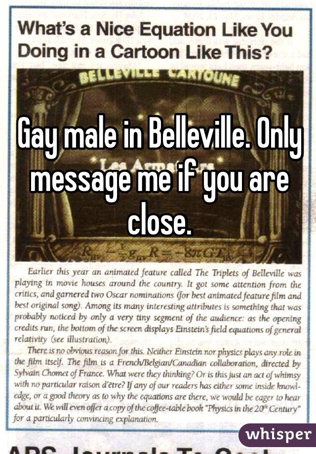 Gay male in Belleville. Only message me if you are close.