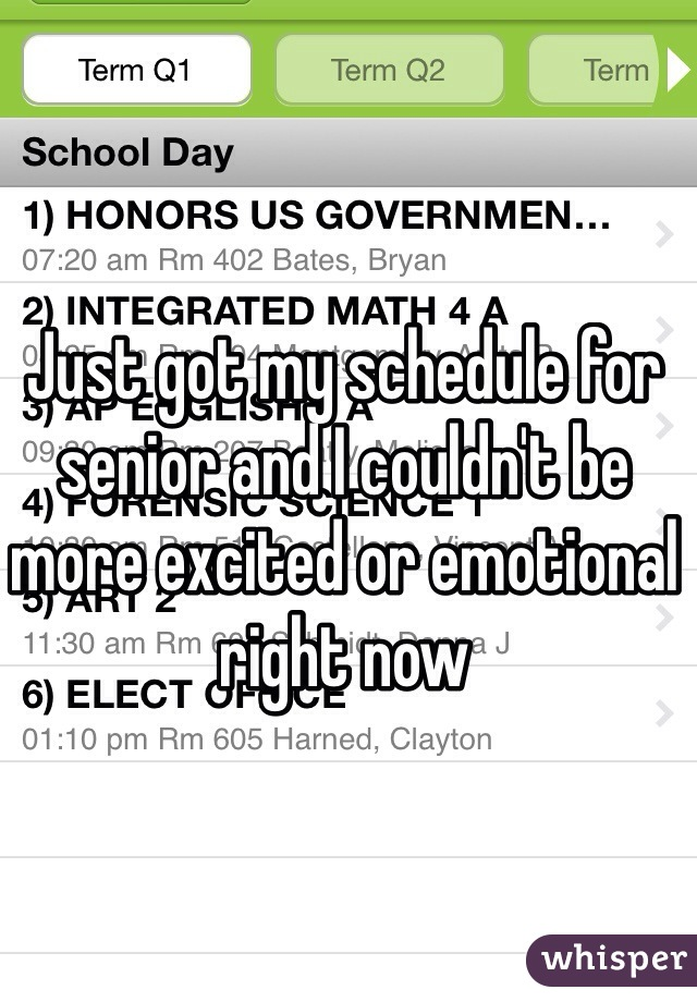 Just got my schedule for senior and I couldn't be more excited or emotional right now