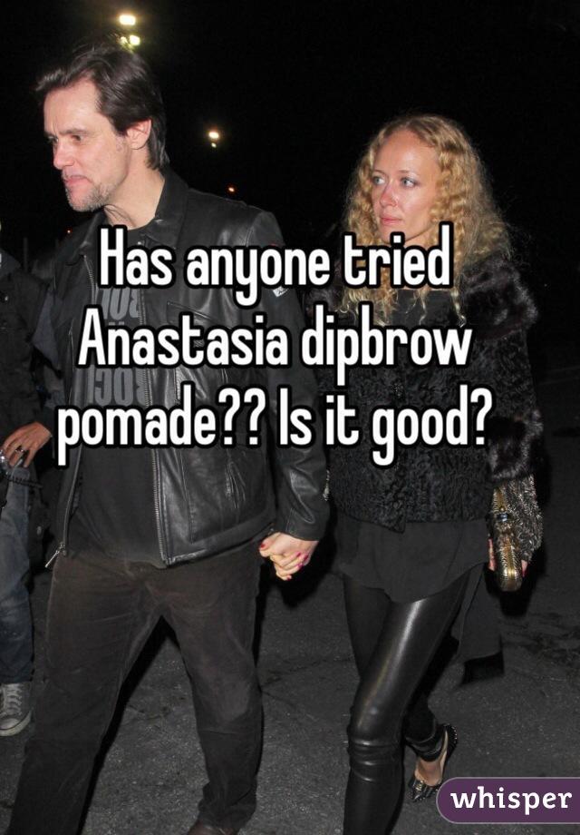 Has anyone tried Anastasia dipbrow pomade?? Is it good?