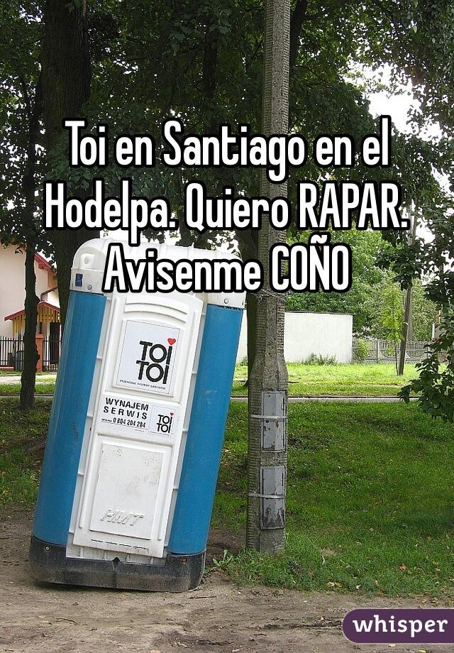 Toi en Santiago en el Hodelpa. Quiero RAPAR. Avisenme COÑO