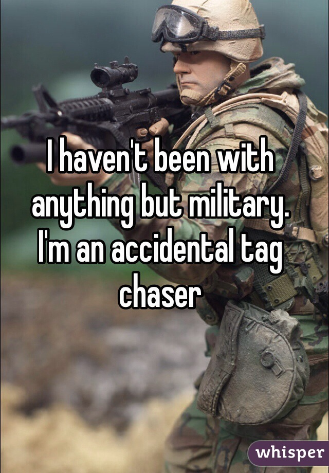 I haven't been with anything but military.  I'm an accidental tag chaser