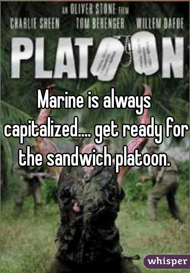 Marine is always capitalized.... get ready for the sandwich platoon.