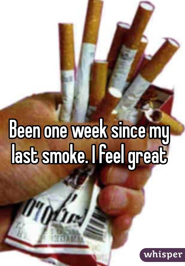Been one week since my last smoke. I feel great