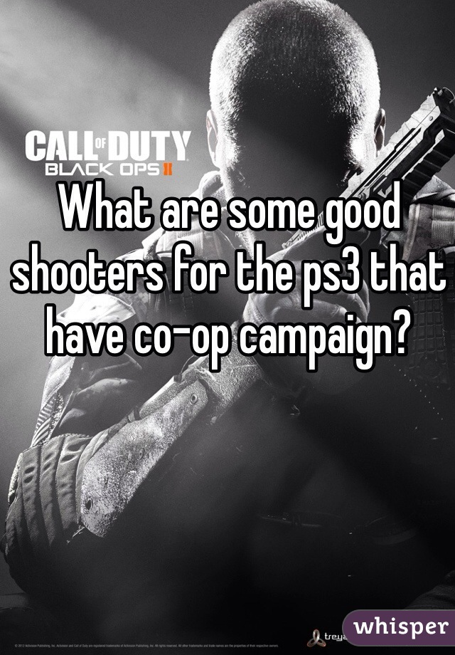 What are some good shooters for the ps3 that have co-op campaign?