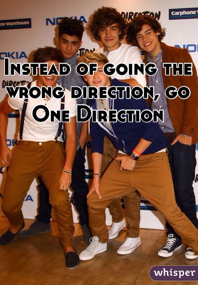 Instead of going the wrong direction, go One Direction