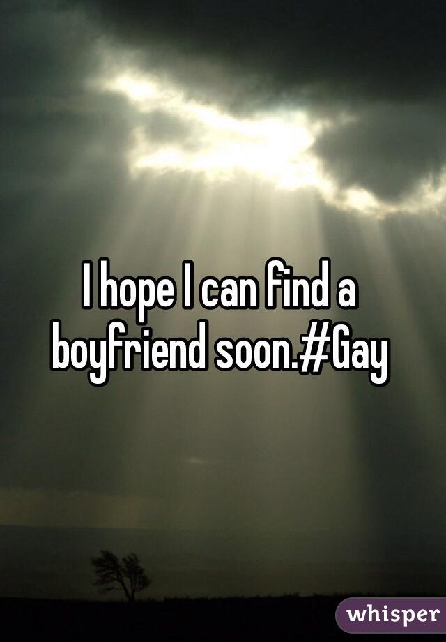 I hope I can find a boyfriend soon.#Gay