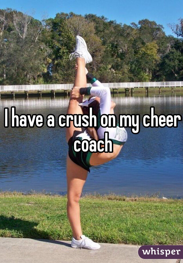 I have a crush on my cheer coach
