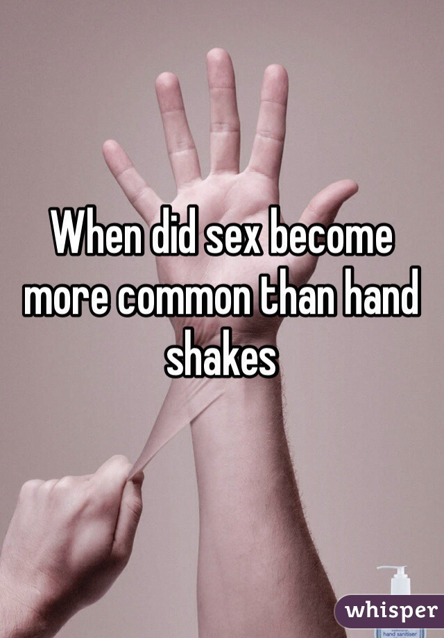 When did sex become more common than hand shakes