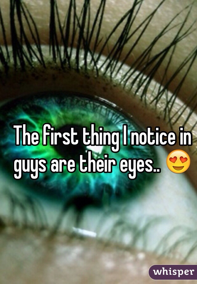 The first thing I notice in guys are their eyes.. 😍