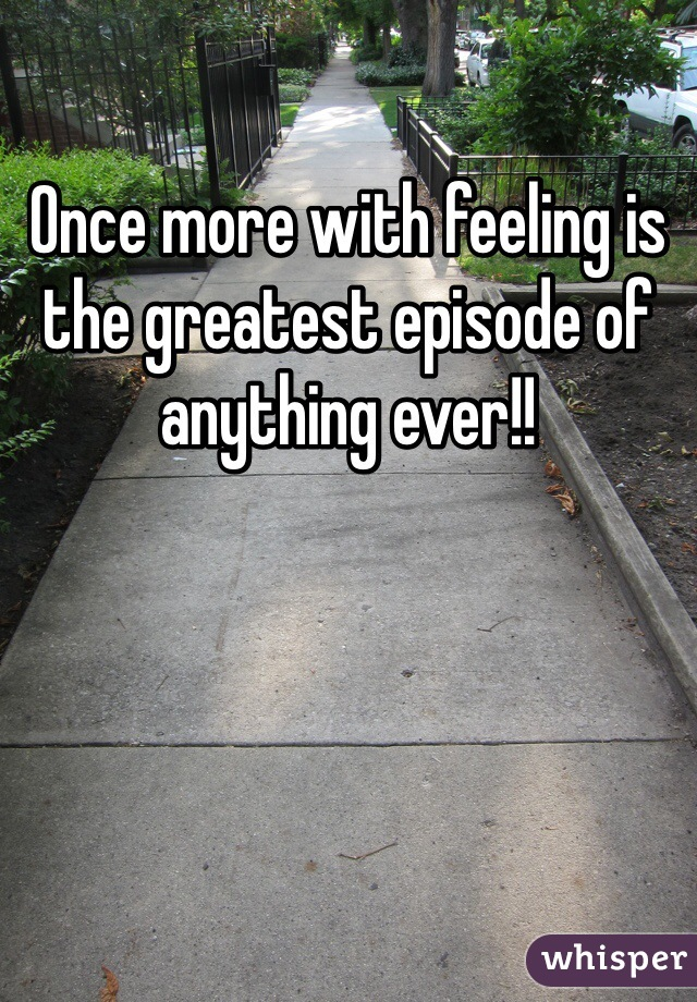 Once more with feeling is the greatest episode of anything ever!!