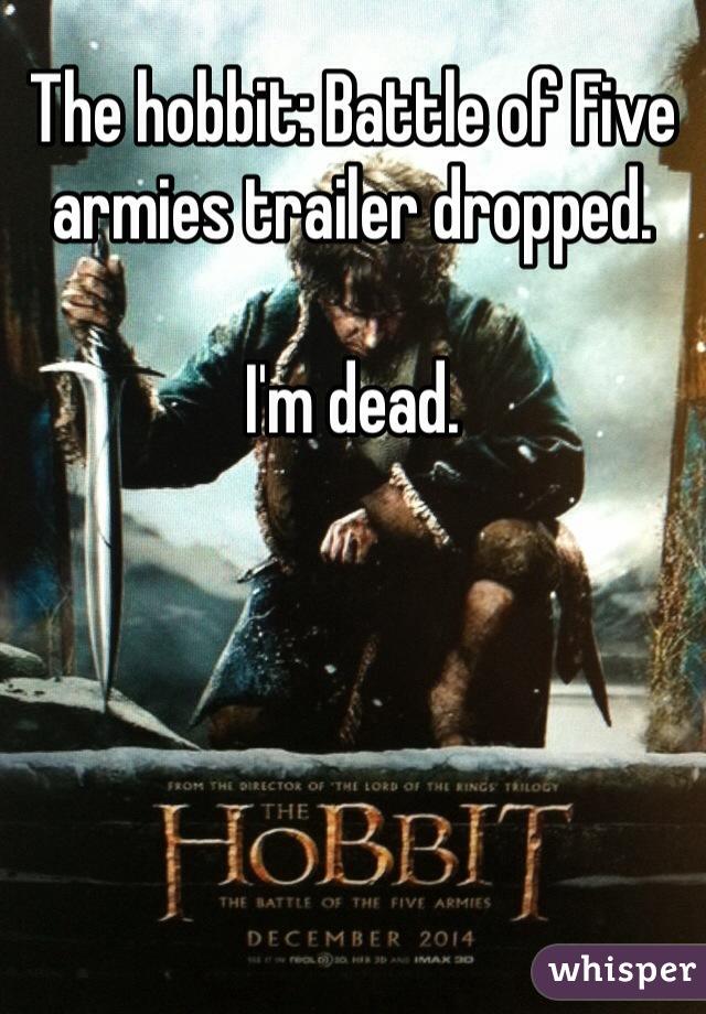 The hobbit: Battle of Five armies trailer dropped.   I'm dead.