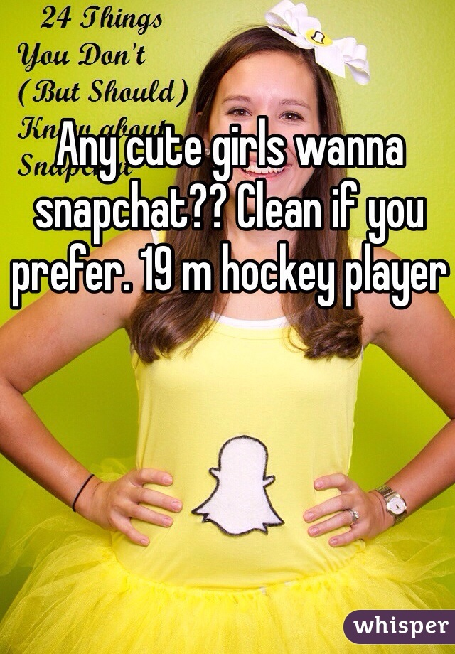 Any cute girls wanna snapchat?? Clean if you prefer. 19 m hockey player