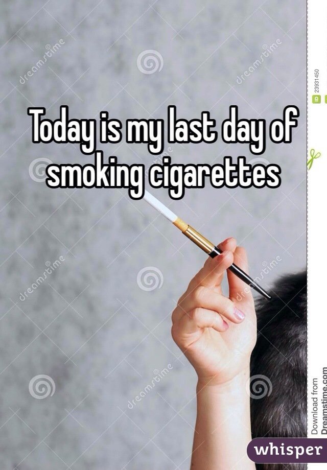 Today is my last day of smoking cigarettes