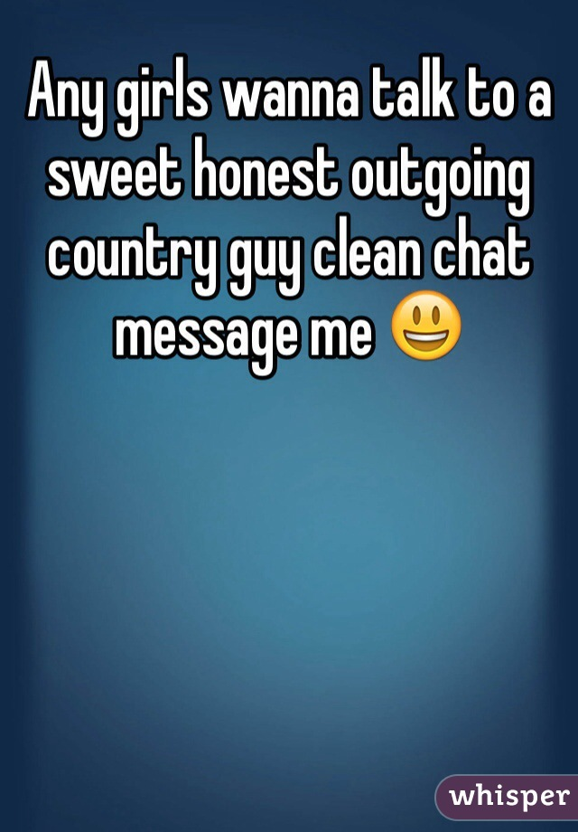 Any girls wanna talk to a sweet honest outgoing country guy clean chat message me 😃
