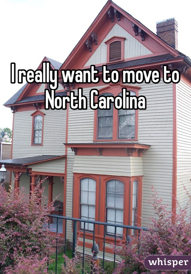 I really want to move to North Carolina