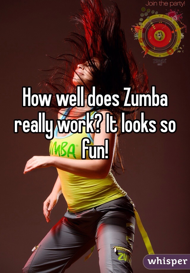 How well does Zumba really work? It looks so fun!