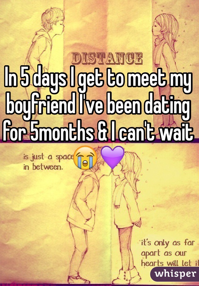 In 5 days I get to meet my boyfriend I've been dating for 5months & I can't wait 😭💜
