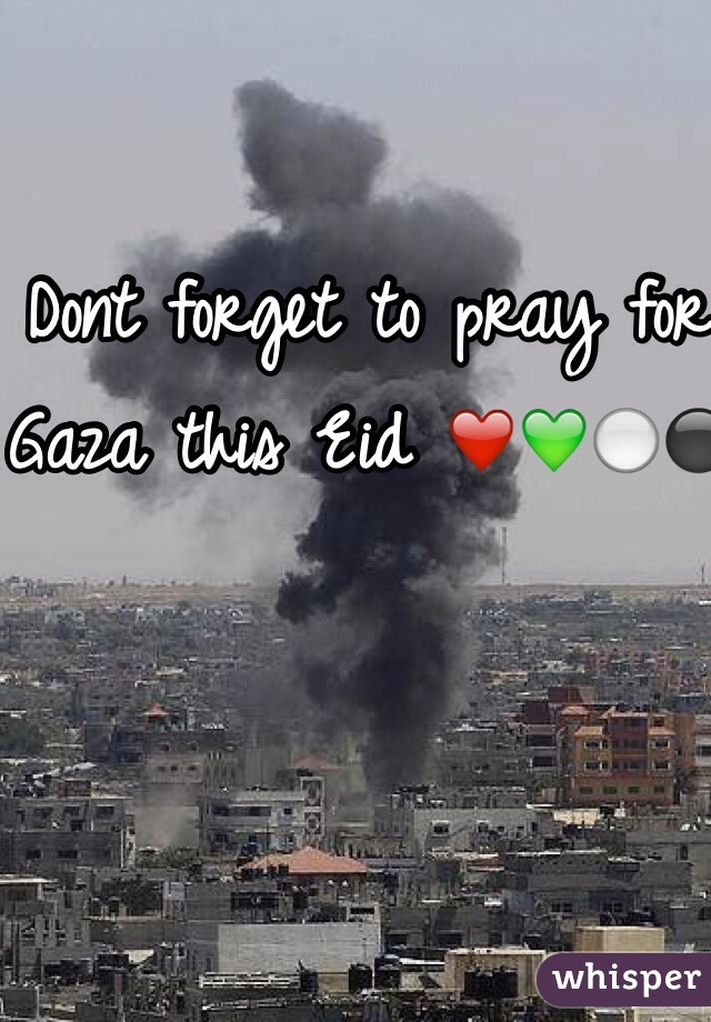Dont forget to pray for Gaza this Eid ❤️💚⚪️⚫️