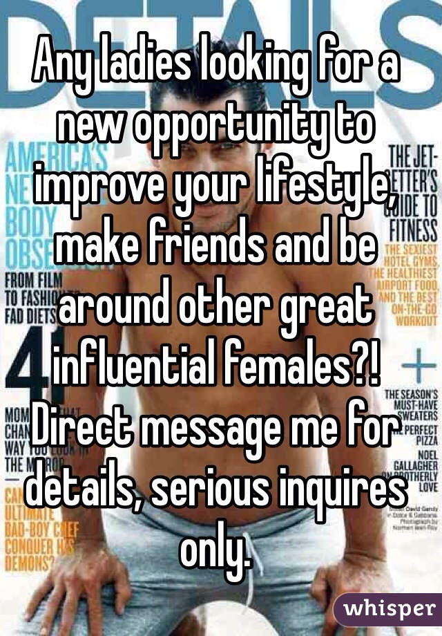 Any ladies looking for a new opportunity to improve your lifestyle, make friends and be around other great influential females?! Direct message me for details, serious inquires only.