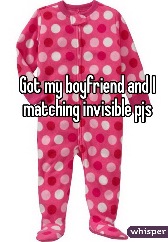 Got my boyfriend and I matching invisible pjs