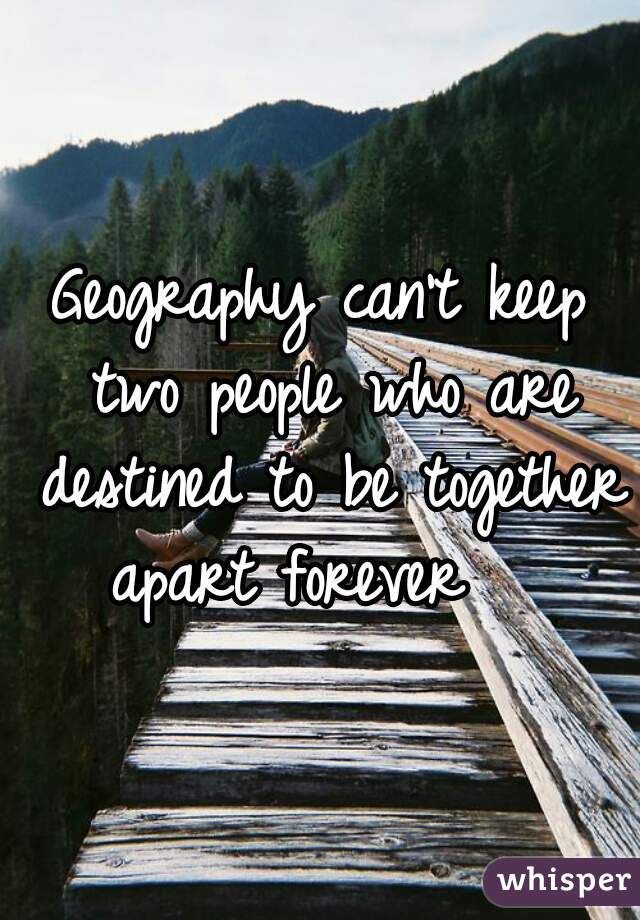 Geography can't keep two people who are destined to be together  apart forever