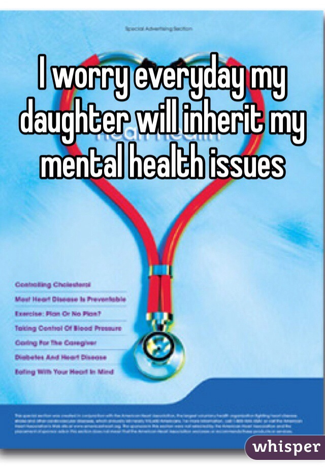 I worry everyday my daughter will inherit my mental health issues