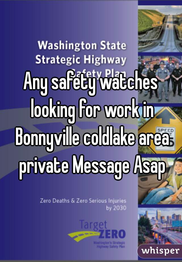 Any safety watches looking for work in Bonnyville coldlake area private Message Asap