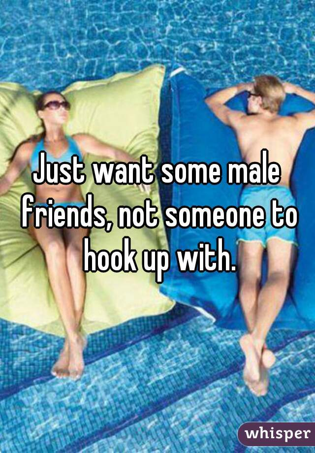 Just want some male friends, not someone to hook up with.