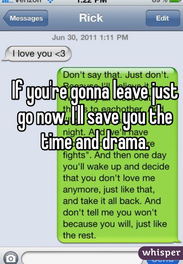 If you're gonna leave just go now. I'll save you the time and drama.
