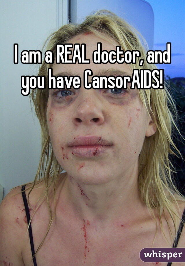 I am a REAL doctor, and you have CansorAIDS!