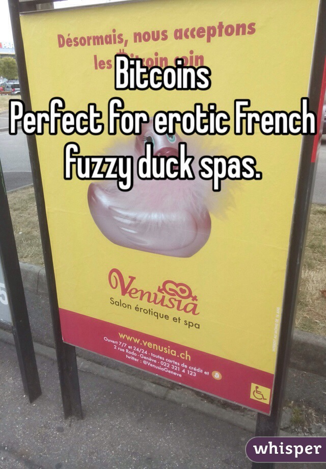 Bitcoins Perfect for erotic French fuzzy duck spas.