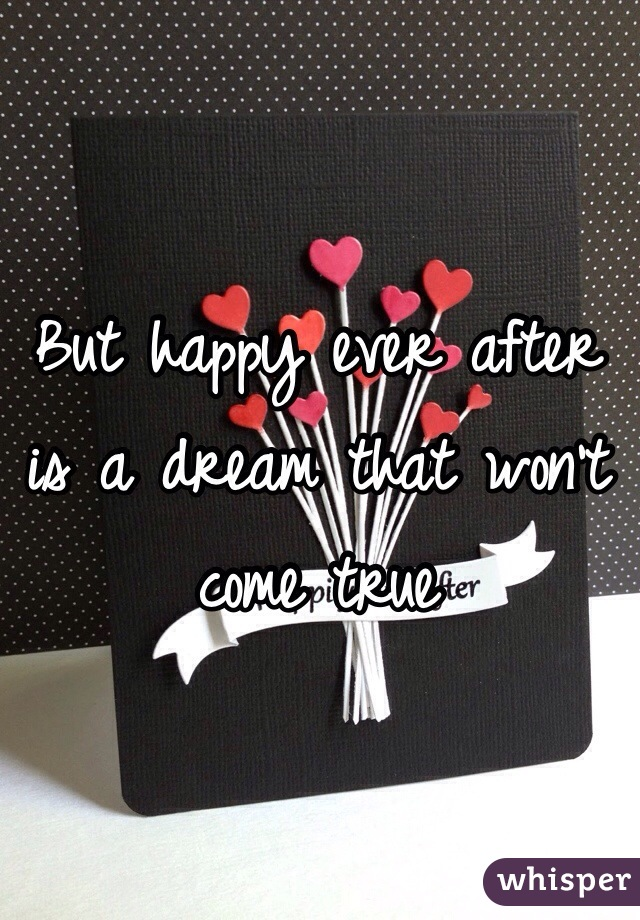 But happy ever after is a dream that won't come true