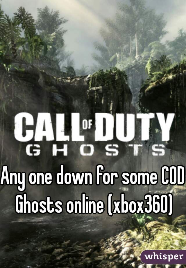 Any one down for some COD Ghosts online (xbox360)