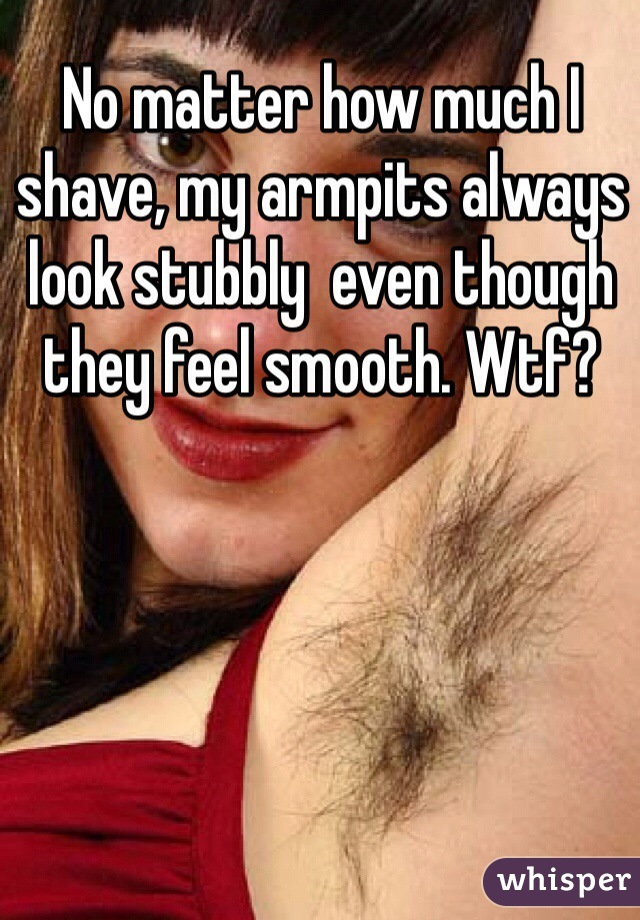 No matter how much I shave, my armpits always look stubbly  even though they feel smooth. Wtf?