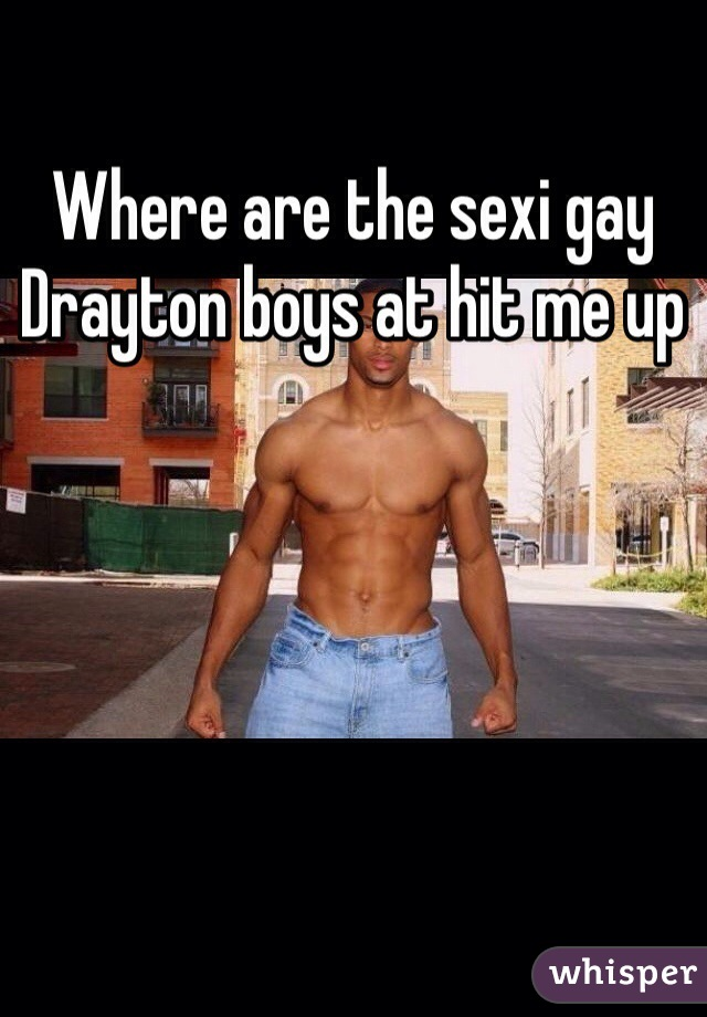 Where are the sexi gay Drayton boys at hit me up