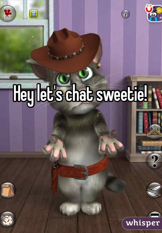 Hey let's chat sweetie!