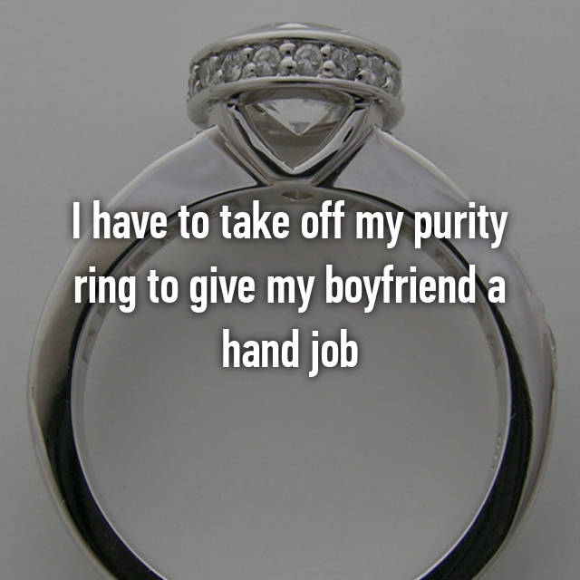 I have to take off my purity ring to give my boyfriend a hand job