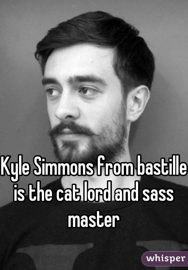 Kyle Simmons from bastille is the cat lord and sass master