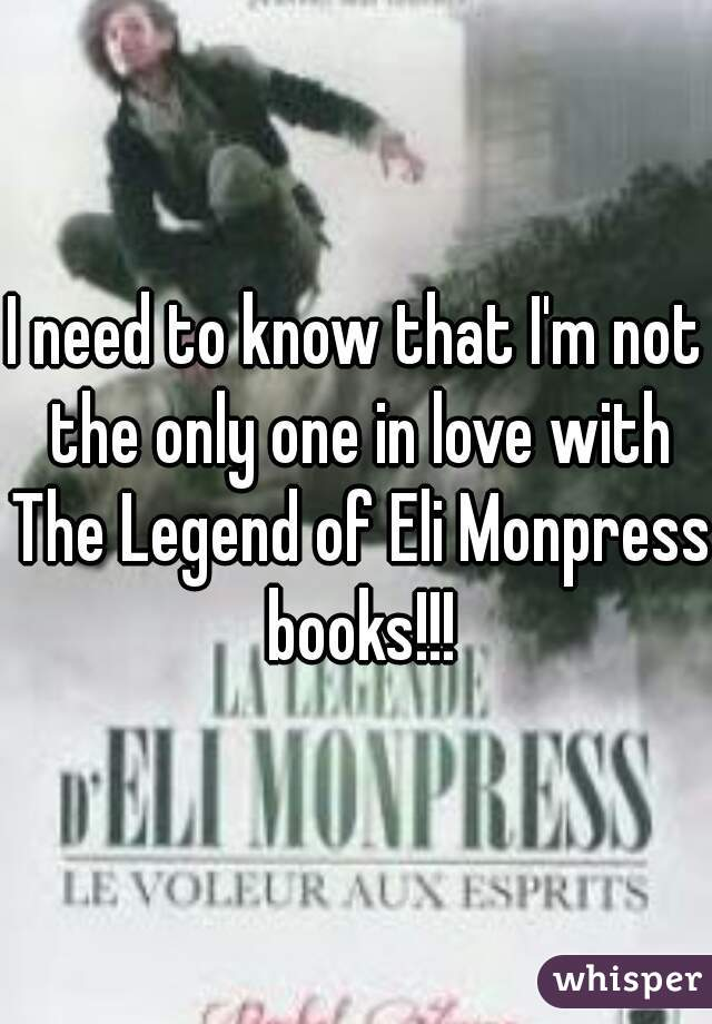I need to know that I'm not the only one in love with The Legend of Eli Monpress  books!!!