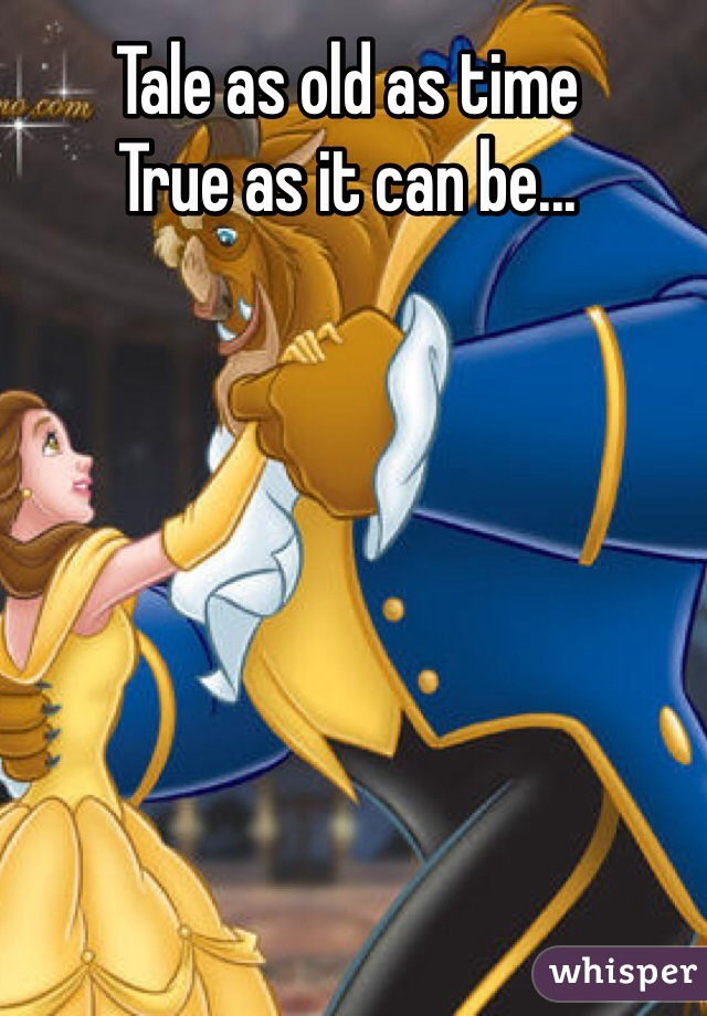 Tale as old as time True as it can be...