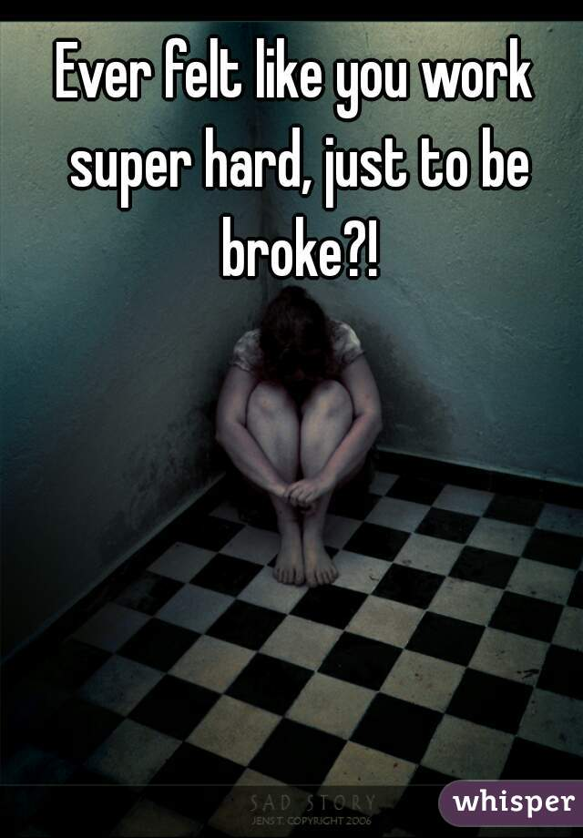 Ever felt like you work super hard, just to be broke?!