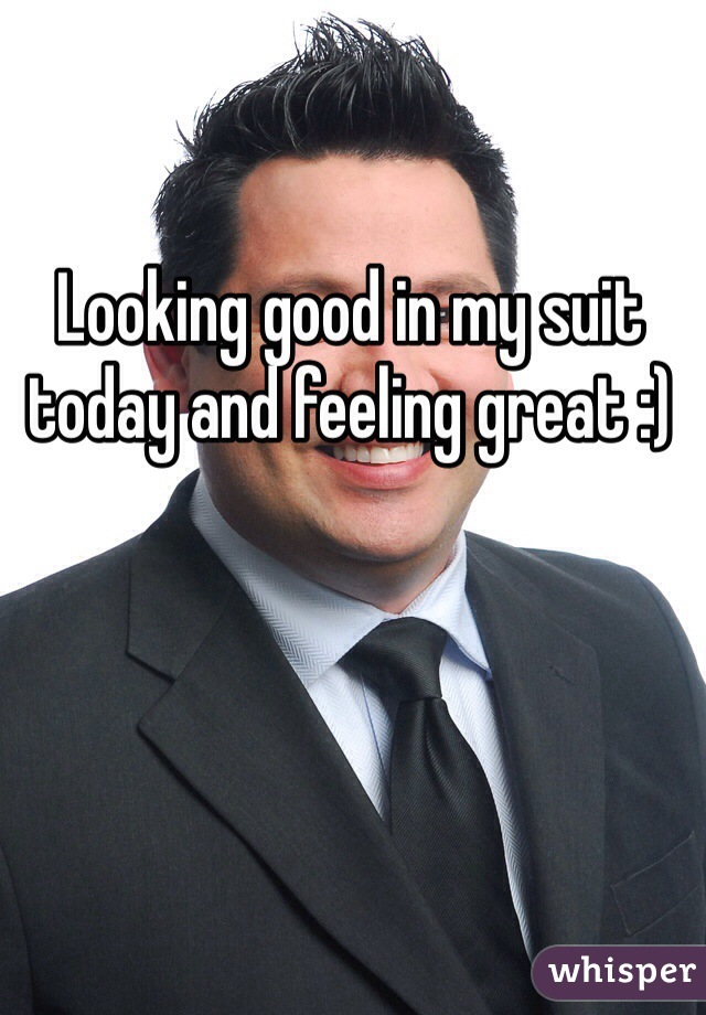 Looking good in my suit today and feeling great :)
