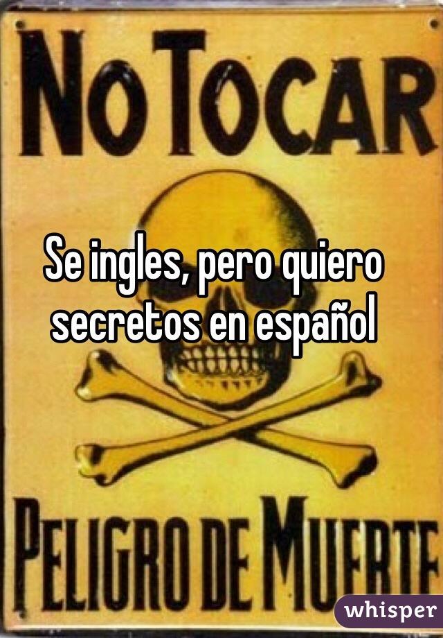 Se ingles, pero quiero secretos en español