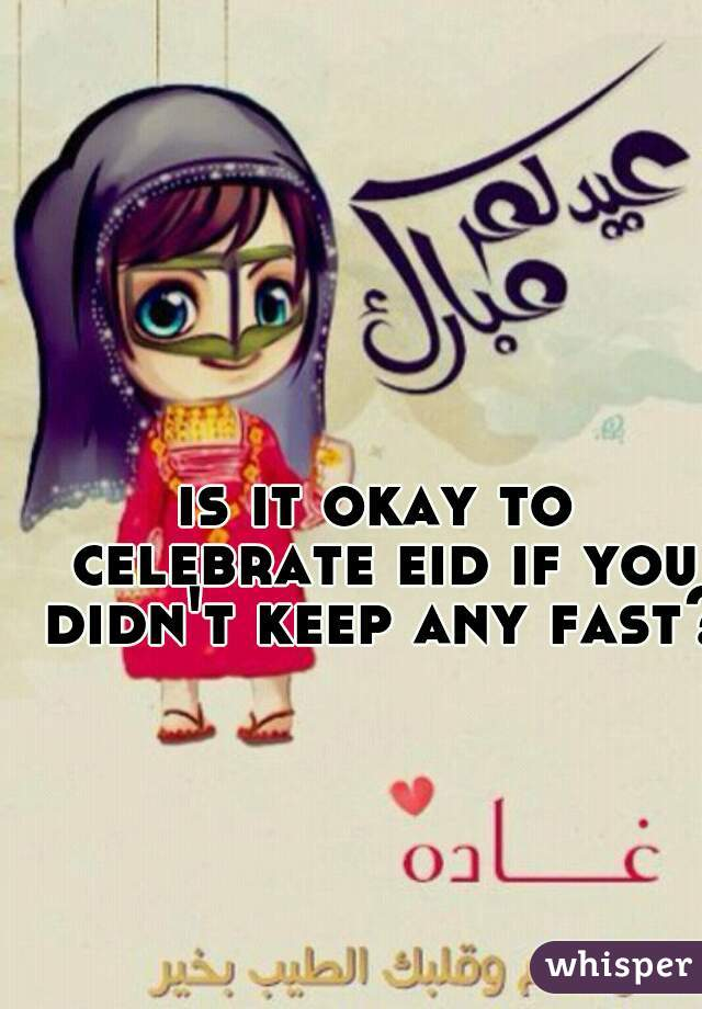 is it okay to celebrate eid if you didn't keep any fast?