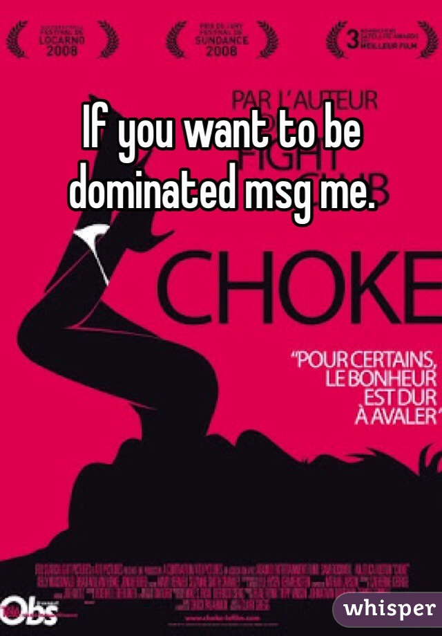 If you want to be dominated msg me.